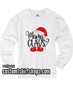 Mama Claus Shirt Christmas Mother Sweatshirts