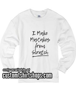Mistakes From Scratch Funny Christmas SweatshirtsMistakes From Scratch Funny Christmas Sweatshirts