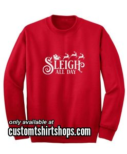 Sleigh All Day Funny Christmas Sweatshirts