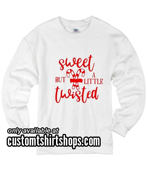 Sweet But a Little Twisted Funny Christmas Sweatshirts