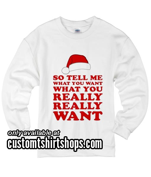 Tell Me What You Want Funny Christmas Sweatshirts