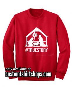 True Story Christmas Sweatshirts