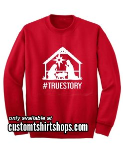 True Story Christmas Sweatshirts