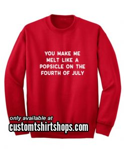 You Make Me Melt Funny Christmas Sweatshirts