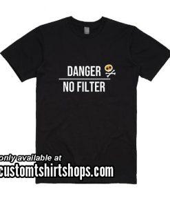 Danger No Filter Funny T-Shirt