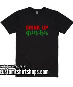 Drink Up Grinches Christmas Funny Shirt
