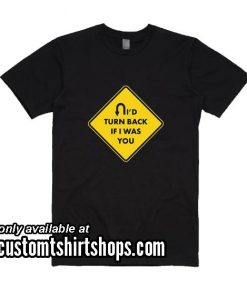 I'd turn Back If I Were You Sign Funny T-Shirt