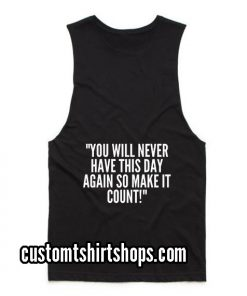 You Will Never Have This Day Again Funny Summer and Workout Tank top