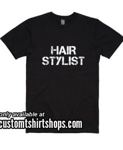 Hair Stylist Funny T-Shirt