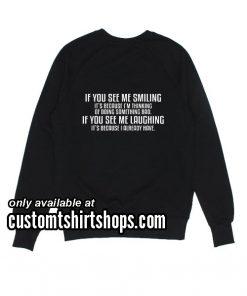 If You See Me Smilling funny Sweatshirts