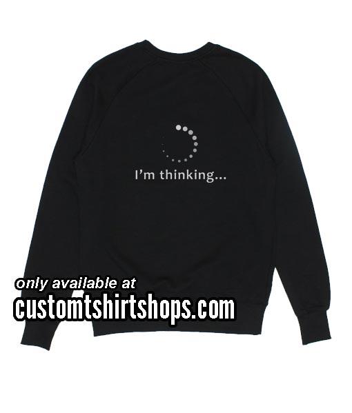 I'm Thinking funny Sweatshirts