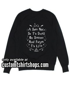 It Does Not Do To Dwell On Dreams And Forget To Live funny Sweatshirts