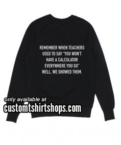 Remember When Teacher Used To Say funny Sweatshirts