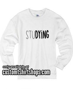 Studying funny Sweatshirts