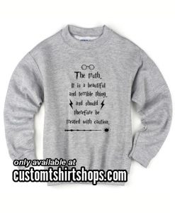 The Truth It Is A Beautiful And Terrible Thing funny Sweatshirts