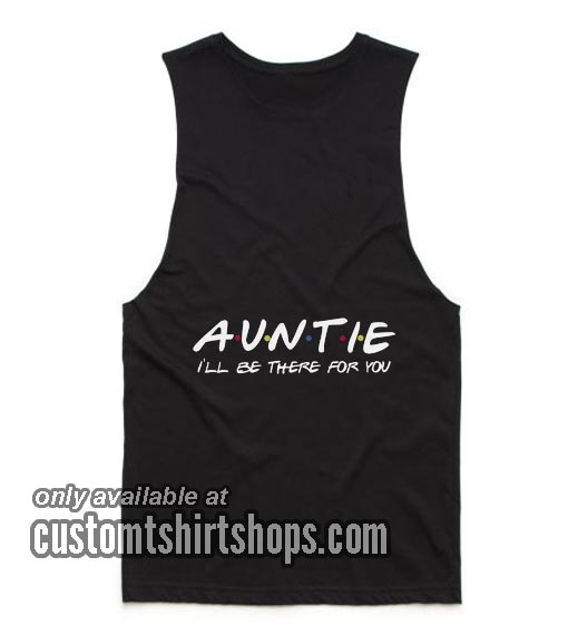 Auntie I'll Be There For You Funny Summer and Workout Tank top