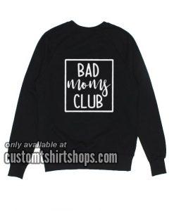 Bad Moms Club funny Sweatshirts