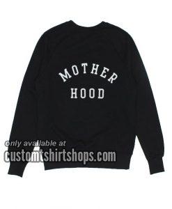 Mother Hood funny Sweatshirts