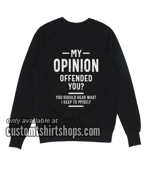 My Opinion Offended You funny Sweatshirts