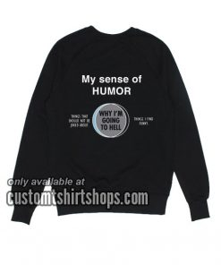My Sense Of Humor Sweatshirts