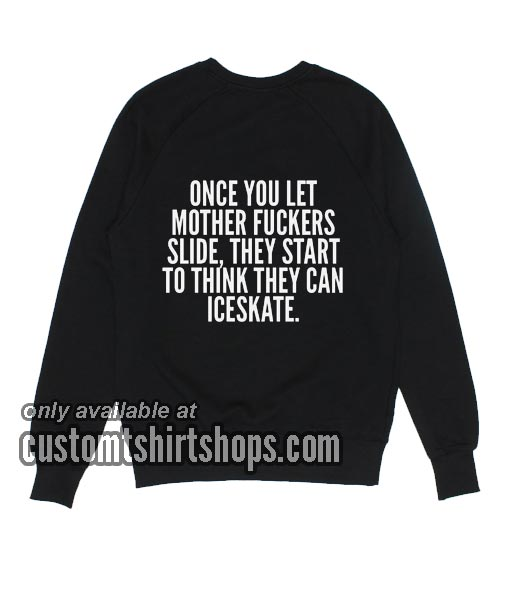 Once You Let Mother Fuckers Slide funny Sweatshirts