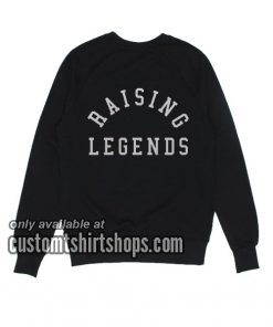 Raising Legends funny Sweatshirts