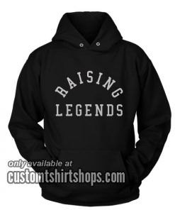 Raising Legends Funny Hoodies