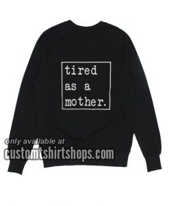 Tired as a Mother funny Sweatshirts