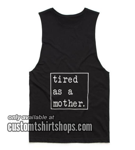 Tired as a Mother Funny Summer and Workout Tank top