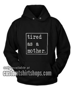 Tired as a Mother Funny Hoodies