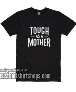 Tough As A Mother T-Shirt