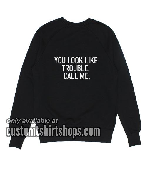 You Look Like Trouble Call Me Sweatshirts