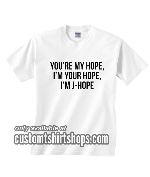 You're My Hope I'm Your Hope J-Hope T-Shirt