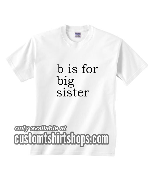 B Is For Big Sister T-Shirts