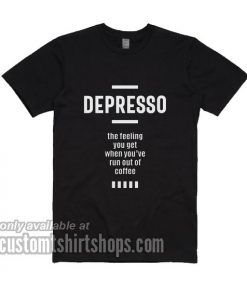 Depresso Funny Coffee T-Shirts