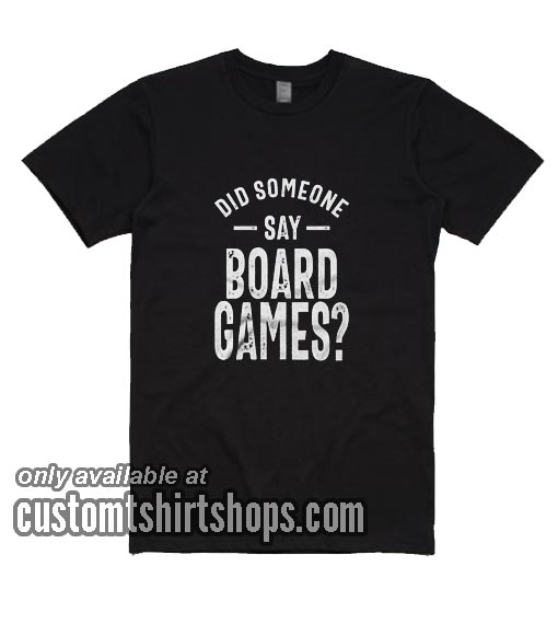 Did Someone Say Board Games T-Shirts
