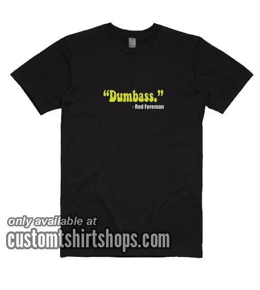 Dumbass Red Foreman T-Shirts
