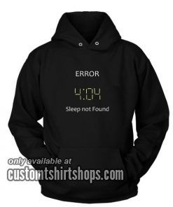 Error 404 Sleep Not Found Hoodies
