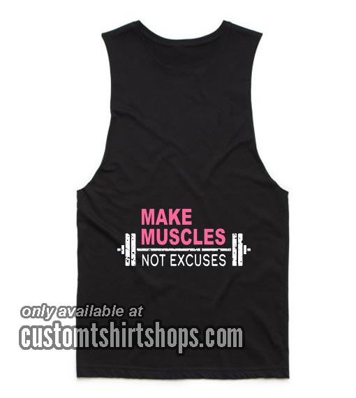 Make Muscles Not Excuses Funny Tank top