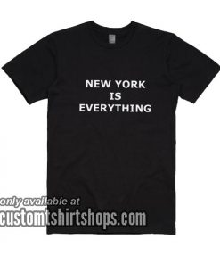 New York is Everything T-Shirts