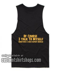 Of Course I Talk to Myself Need Expert Advice Tank top