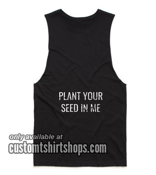 Plant Your Seed In Me Funny Tank top