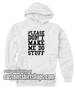 Please Don't Make me do Stuff Hoodies