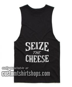 Seize The Cheese Funny Tank top