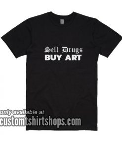 Sell Drugs Buy Art T-Shirts