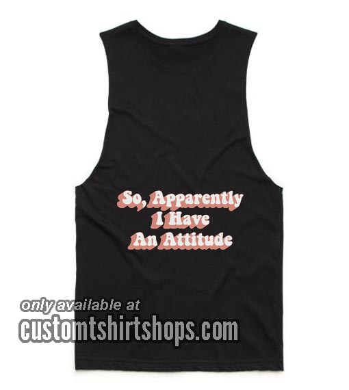 So Apparently I Have An Attitude Tank top