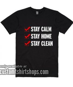 Stay Calm Stay Home T-Shirts