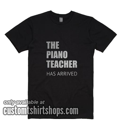 The Piano Teacher Has Arrived T-Shirts
