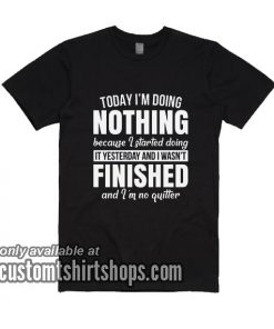 Today I'm Doing Nothing T-Shirts