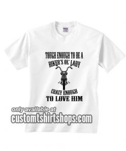 Tough Enough To Be A Biker's Lady T-Shirts